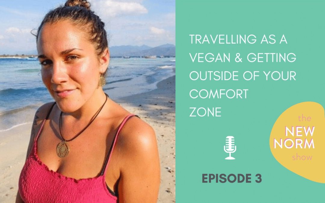 Ep. 3 – Going Vegan, Travelling as a Vegan and Getting Outside of Your Comfort Zone with Carly Halliday